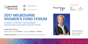 "Melbourne Women's Fund's inaugural Forum – ""Women's Economic Empowerment – Realities and Challenges for the Future""."